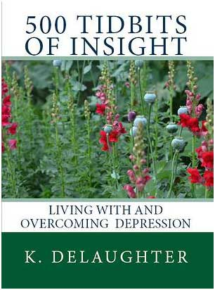 Overcoming depression, 500  Tidbits of Insight by K. Delaughter